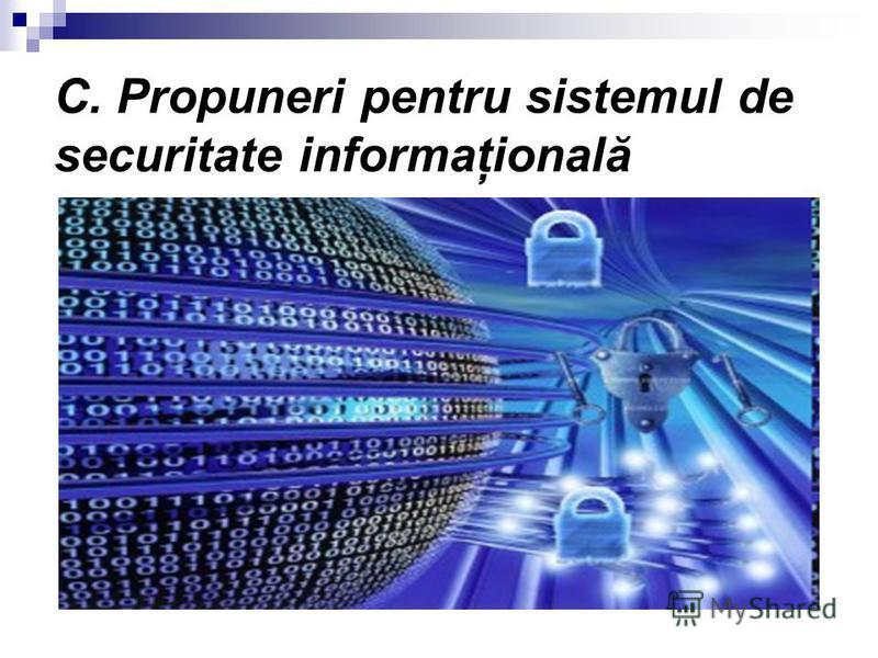 C. Propuneri pentru sistemul de securitate informaţională