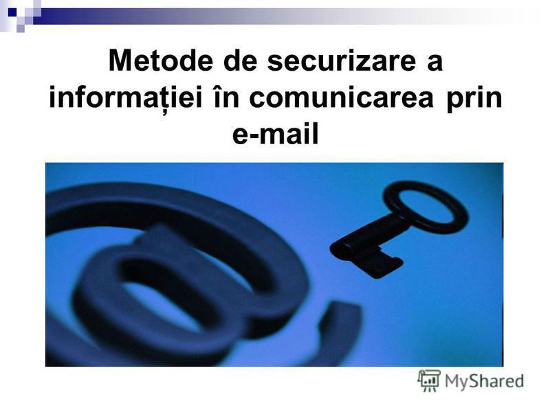 Metode de securizare a informaţiei în comunicarea prin e-mail