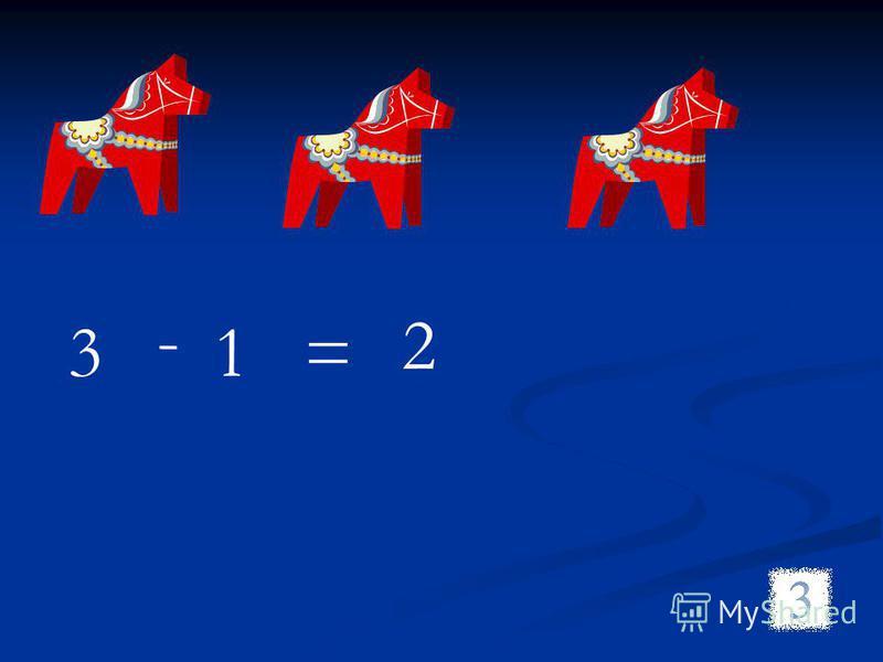 3 - 1= 2