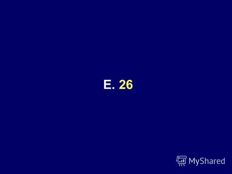 E. 26