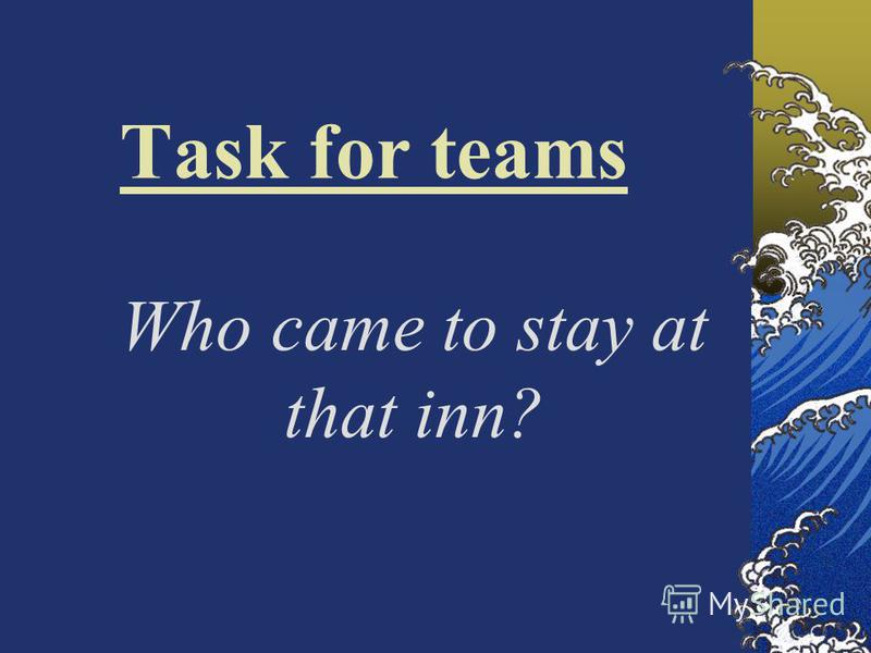 Task for teams Who came to stay at that inn?
