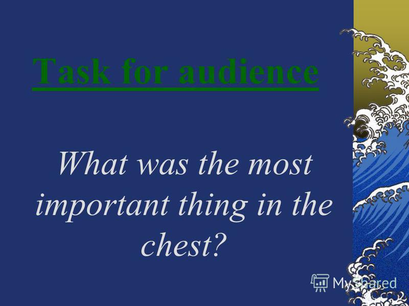 Task for audience What was the most important thing in the chest?