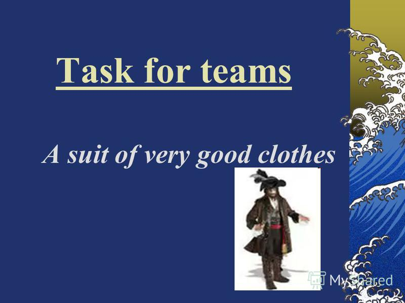 Task for teams А suit of very good clothes