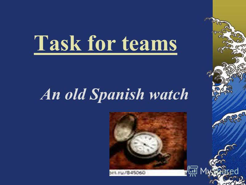 Task for teams An old Spanish watch