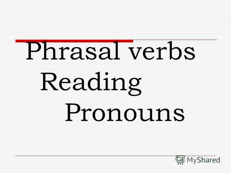 Phrasal verbs Reading Pronouns