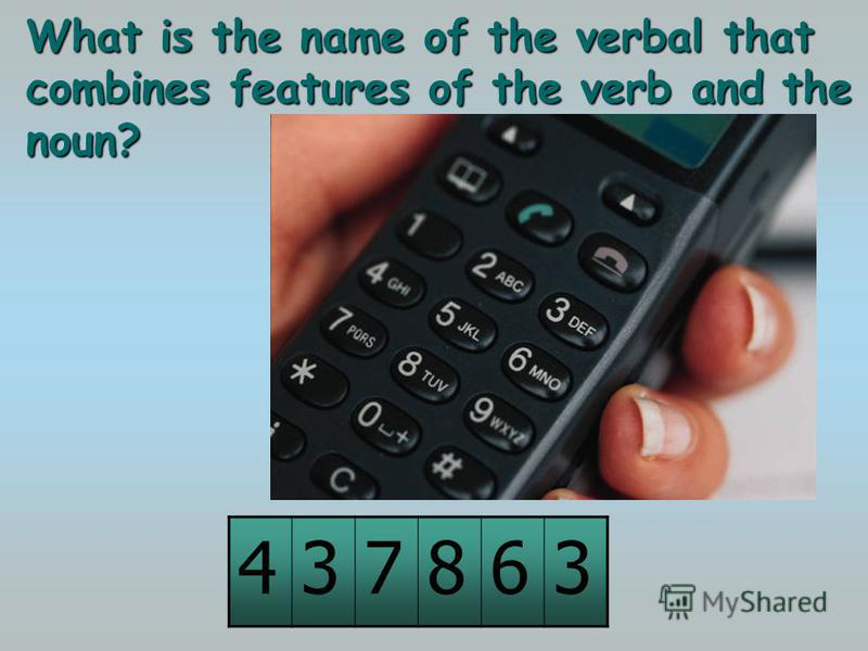 What is the name of the verbal that combines features of the verb and the noun? 437863