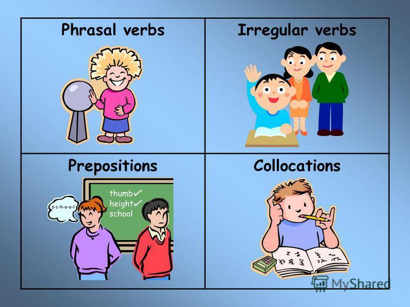 Phrasal verbsIrregular verbs PrepositionsCollocations