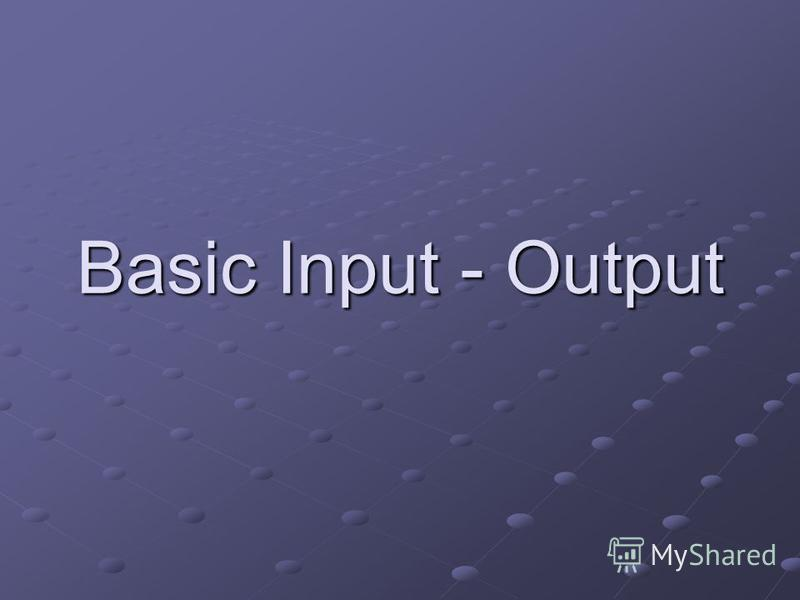 Basic Input - Output