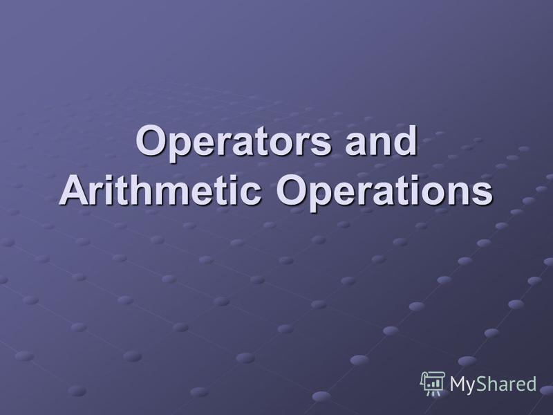 Operators and Arithmetic Operations