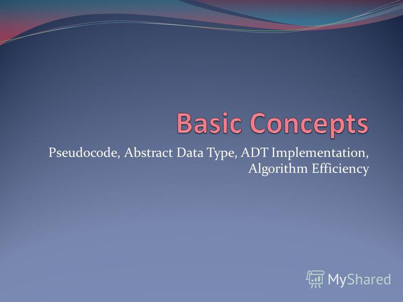 Pseudocode, Abstract Data Type, ADT Implementation, Algorithm Efficiency
