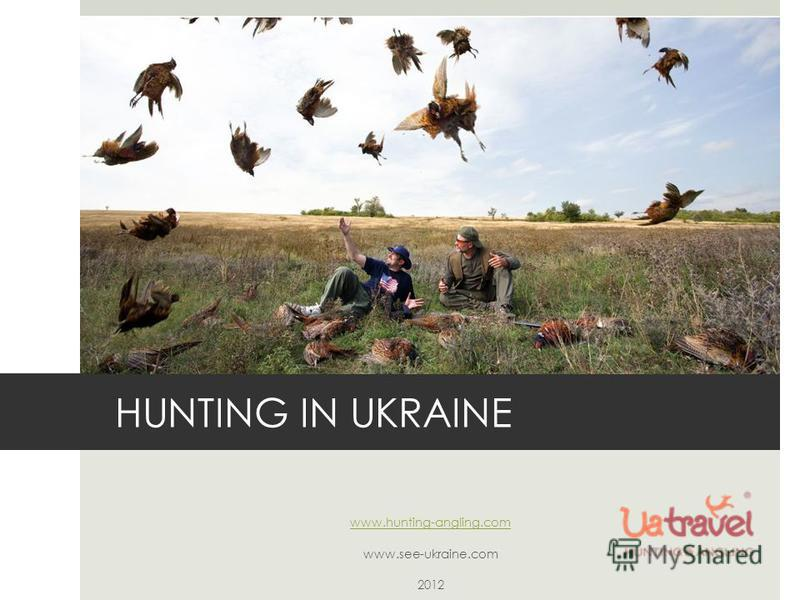 HUNTING IN UKRAINE www.hunting-angling.com www.see-ukraine.com 2012