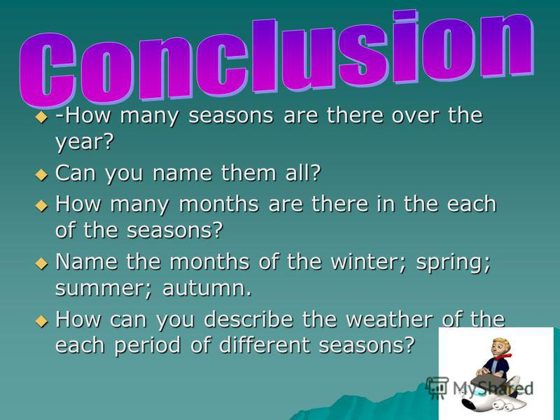 -How many seasons are there over the year? -How many seasons are there over the year? Can you name them all? Can you name them all? How many months are there in the each of the seasons? How many months are there in the each of the seasons? Name the m