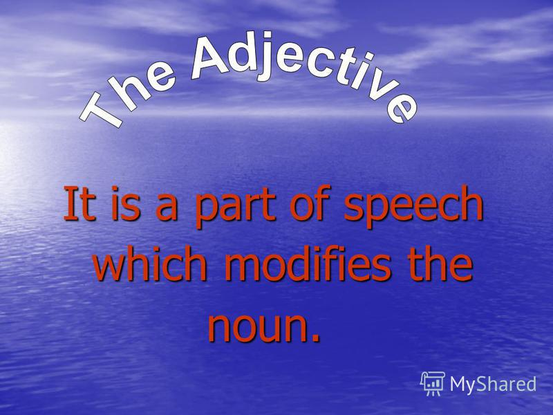 It is a part of speech It is a part of speech which modifies the which modifies the noun. noun.
