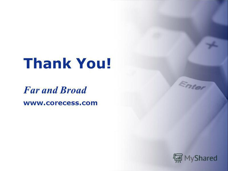 Thank You! Far and Broad www.corecess.com