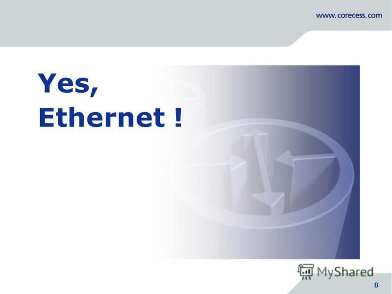 Yes, Ethernet ! Simply Connecting the World 8 8