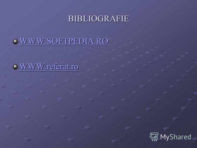 BIBLIOGRAFIE WWW.SOFTPEDIA.RO WWW.referat.ro
