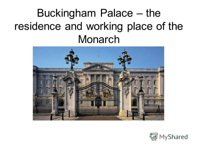 Buckingham Palace – the residence and working place of the Monarch