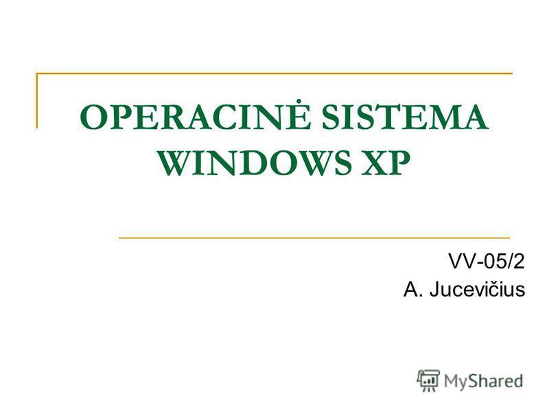 OPERACINĖ SISTEMA WINDOWS XP VV-05/2 A. Jucevičius