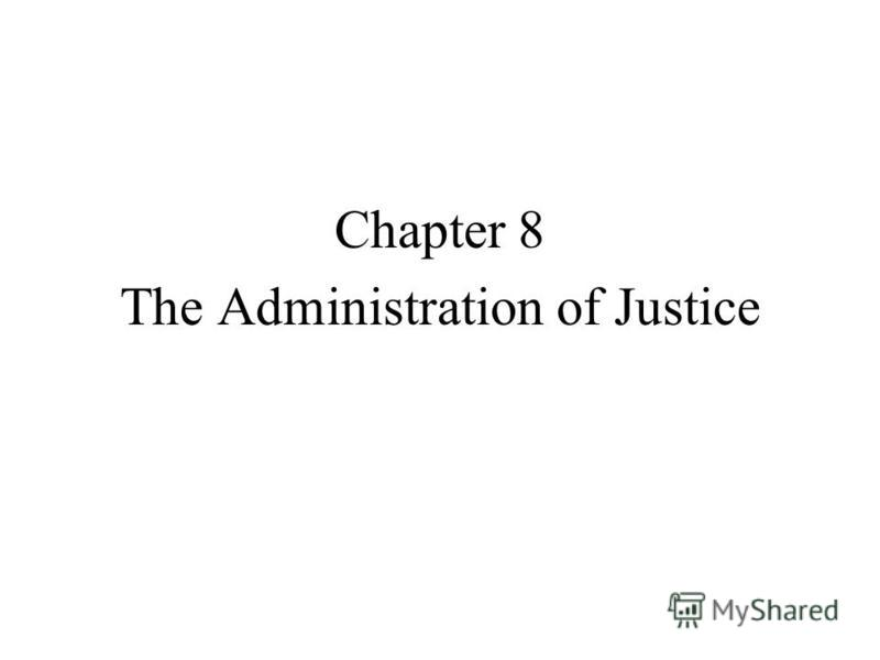 Chapter 8 The Administration of Justice
