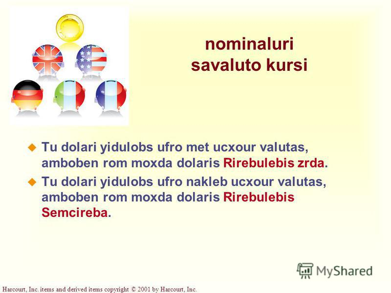 Harcourt, Inc. items and derived items copyright © 2001 by Harcourt, Inc. nominaluri savaluto kursi Tu dolari yidulobs ufro met ucxour valutas, amboben rom moxda dolaris Rirebulebis zrda. Tu dolari yidulobs ufro nakleb ucxour valutas, amboben rom mox