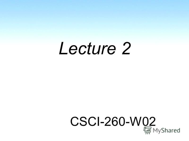 Lecture 2 CSCI-260-W02
