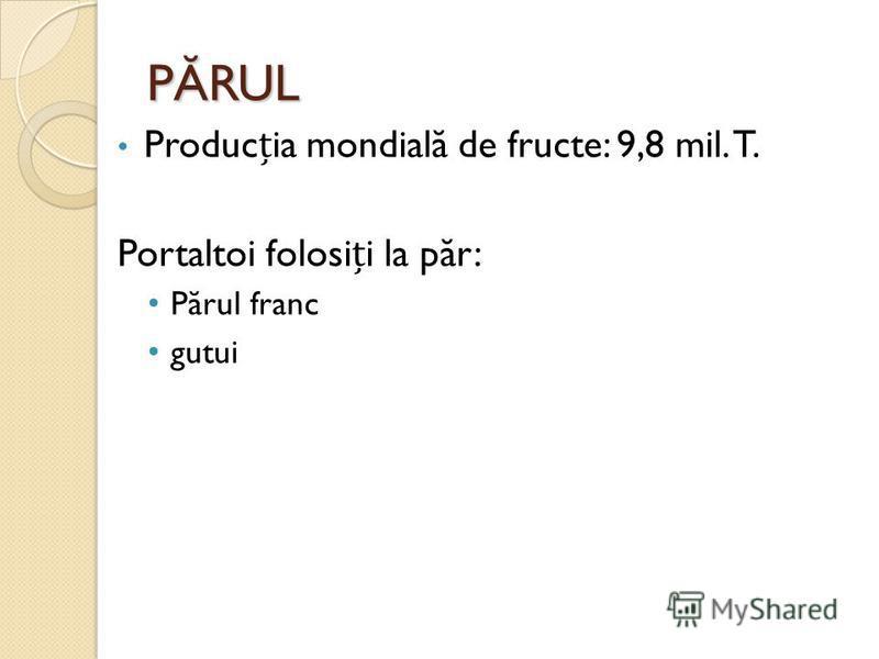 PĂRUL Producia mondial ă de fructe: 9,8 mil. T. Portaltoi folosii la p ă r: P ă rul franc gutui