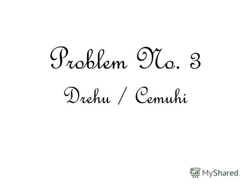 Problem No. 3 Drehu / Cemuhi