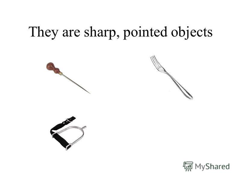 They are sharp, pointed objects