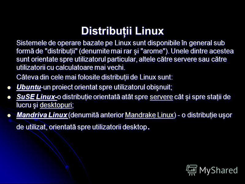 Distribuţii Linux Sistemele de operare bazate pe Linux sunt disponibile în general sub formă de