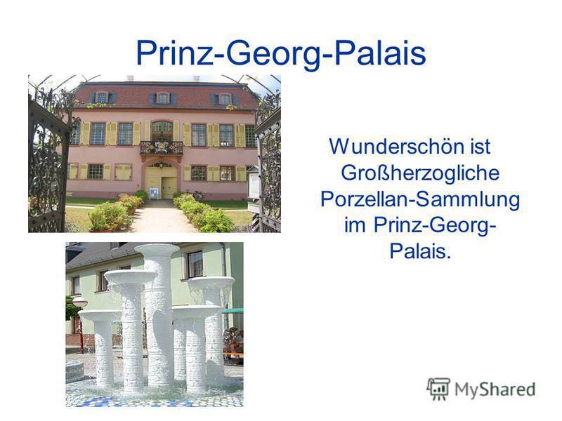 Prinz-Georg-Palais Wunderschön ist Großherzogliche Porzellan-Sammlung im Prinz-Georg- Palais.