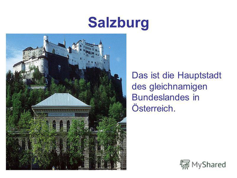 Salzburg Das ist die Hauptstadt des gleichnamigen Bundeslandes in Österreich.
