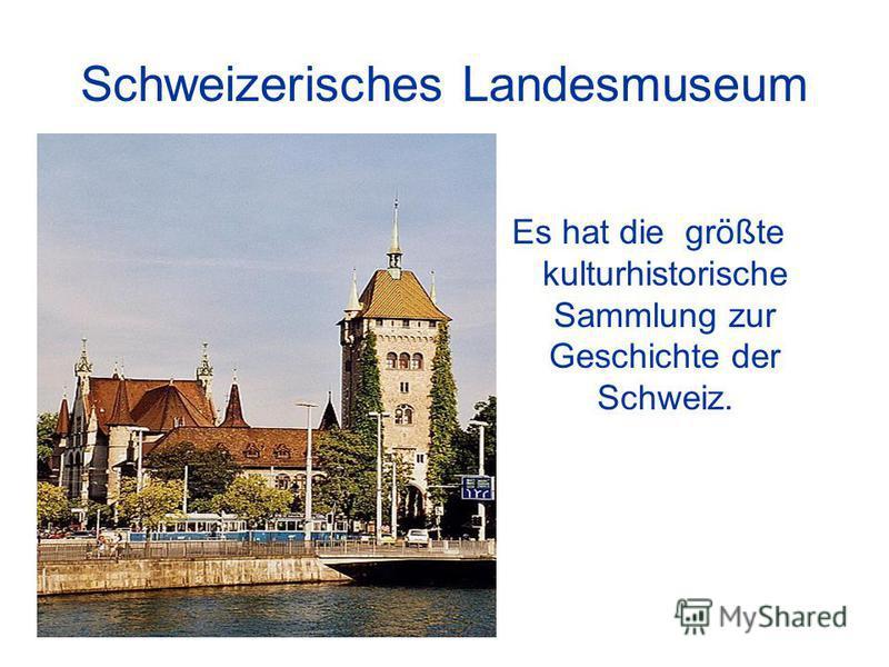 Schweizerisches Landesmuseum Es hat die größte kulturhistorische Sammlung zur Geschichte der Schweiz.
