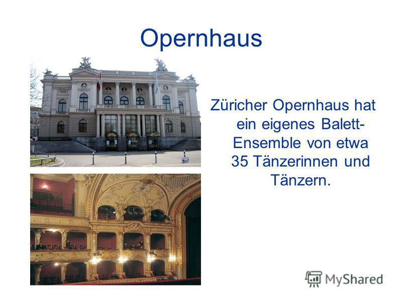 Opernhaus Züricher Opernhaus hat ein eigenes Balett- Ensemble von etwa 35 Tänzerinnen und Tänzern.
