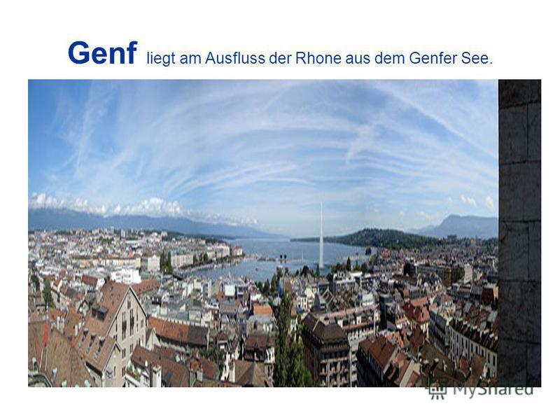 Genf liegt am Ausfluss der Rhone aus dem Genfer See.