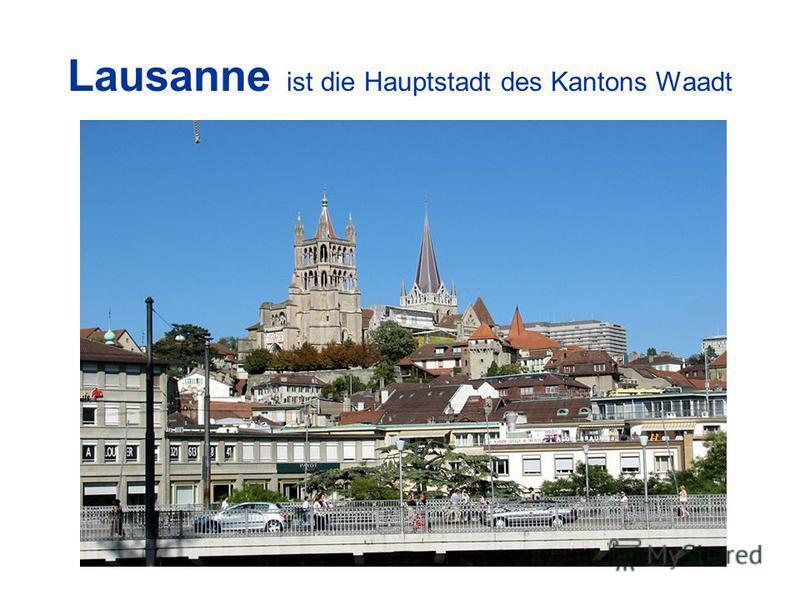Lausanne ist die Hauptstadt des Kantons Waadt