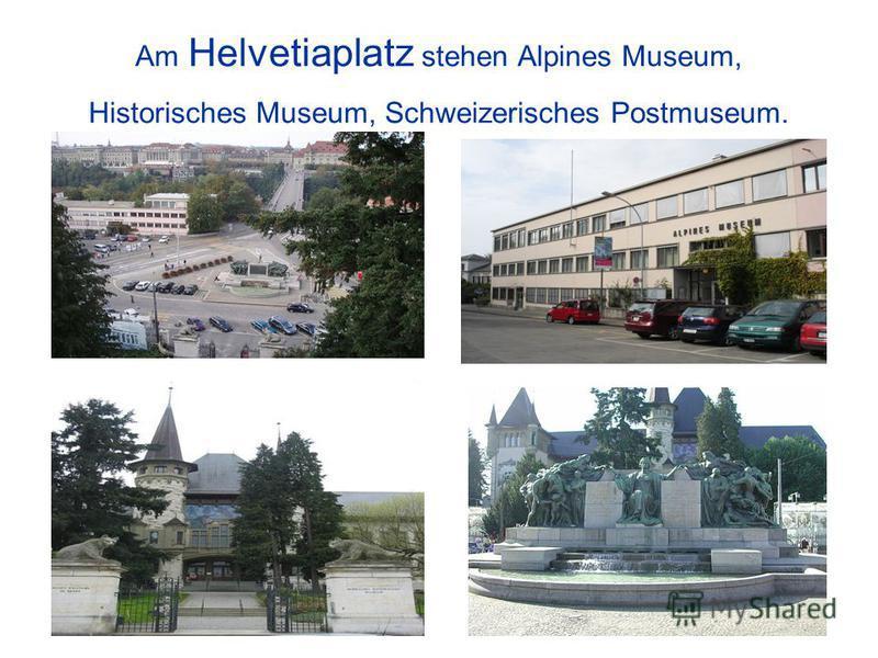 Am Helvetiaplatz stehen Alpines Museum, Historisches Museum, Schweizerisches Postmuseum.