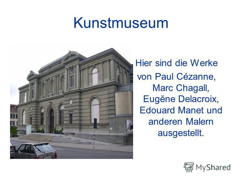 Kunstmuseum Hier sind die Werke von Paul Cézanne, Marc Chagall, Eugĕne Delacroix, Edouard Manet und anderen Malern ausgestellt.