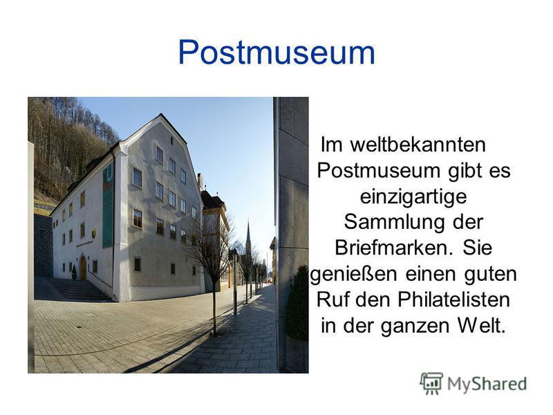 Postmuseum Im weltbekannten Postmuseum gibt es einzigartige Sammlung der Briefmarken. Sie genießen einen guten Ruf den Philatelisten in der ganzen Welt.