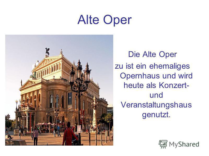 Alte Oper Die Alte Oper zu ist ein ehemaliges Opernhaus und wird heute als Konzert- und Veranstaltungshaus genutzt.