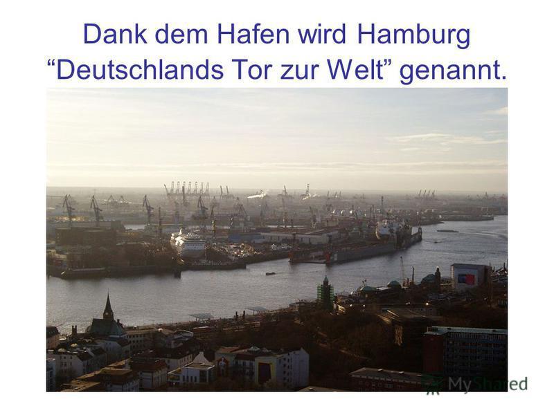 Dank dem Hafen wird Hamburg Deutschlands Tor zur Welt genannt.