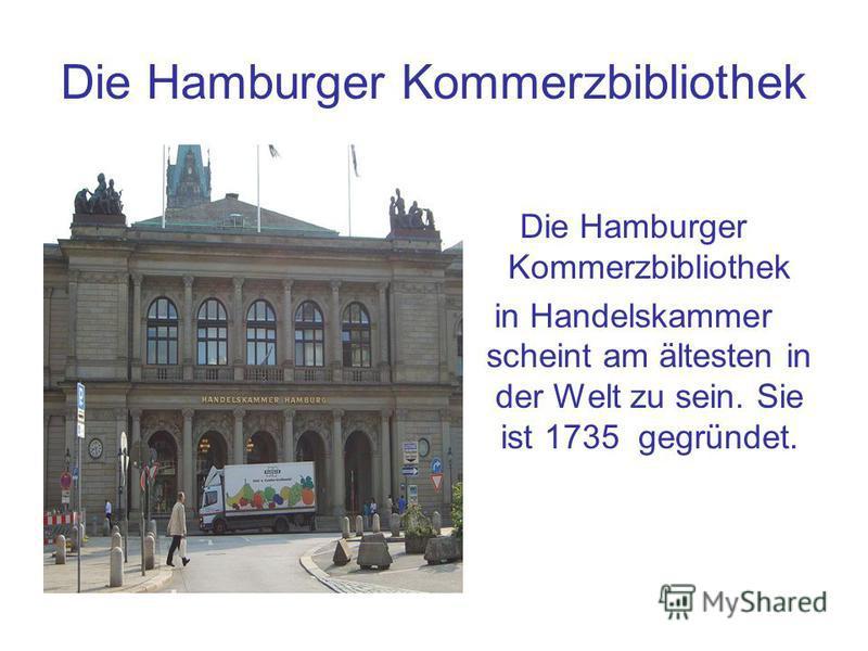 Die Hamburger Kommerzbibliothek in Handelskammer scheint am ältesten in der Welt zu sein. Sie ist 1735 gegründet.