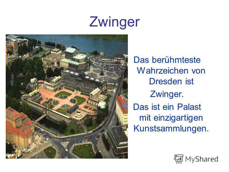 Zwinger Das berühmteste Wahrzeichen von Dresden ist Zwinger. Das ist ein Palast mit einzigartigen Kunstsammlungen.