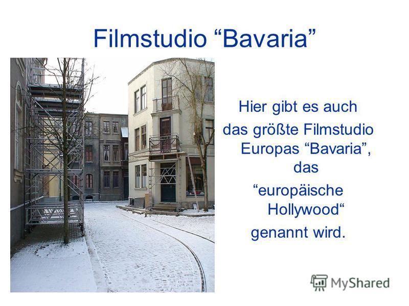 Filmstudio Bavaria Hier gibt es auch das größte Filmstudio Europas Bavaria, das europäische Hollywood genannt wird.