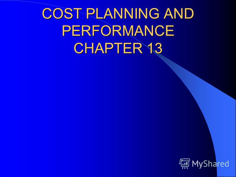 COST PLANNING AND PERFORMANCE CHAPTER 13