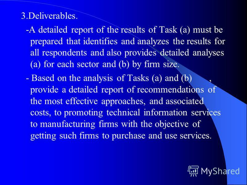 3.Deliverables. -A detailed report of the results of Task (a) must be prepared that identifies and analyzes the results for all respondents and also provides detailed analyses (a) for each sector and (b) by firm size. - Based on the analysis of Tasks