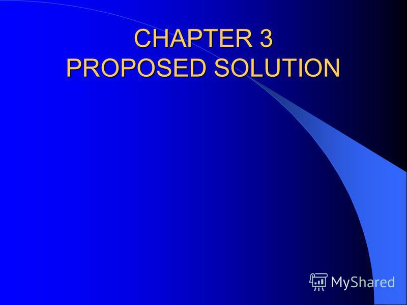 CHAPTER 3 PROPOSED SOLUTION