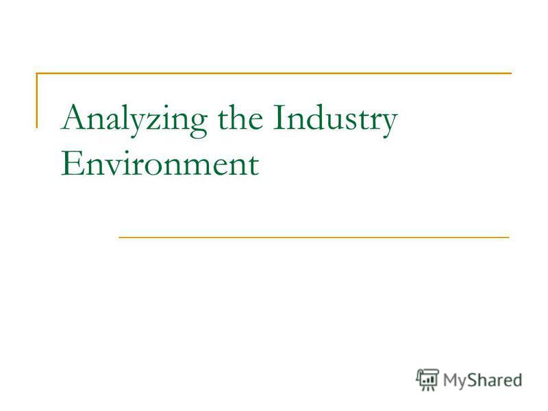 Analyzing the Industry Environment
