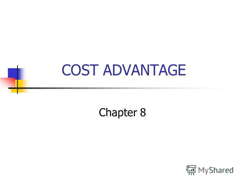 COST ADVANTAGE Chapter 8