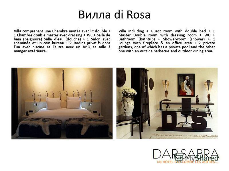 Вилла di Rosa Villa comprenant une Chambre invités avec lit double + 1 Chambre double master avec dressing + WC + Salle de bain (baignoire) Salle d'eau (douche) + 1 Salon avec cheminée et un coin bureau + 2 Jardins privatifs dont l'un avec piscine et
