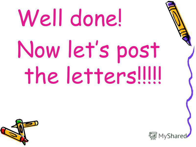 Well done! Now lets post the letters!!!!!